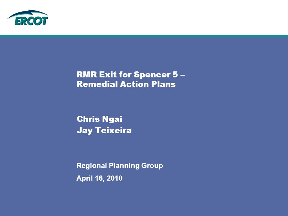 April 16, 2010 Regional Planning Group RMR Exit for Spencer 5 – Remedial Action Plans Chris Ngai Jay Teixeira