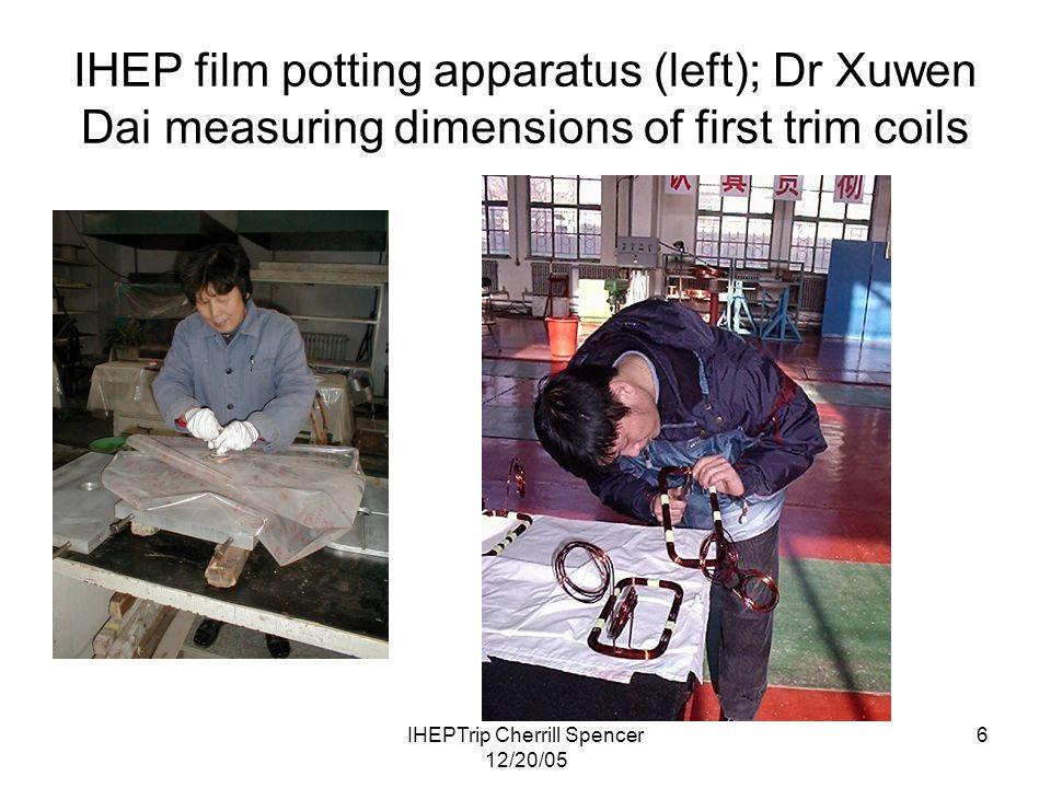 IHEPTrip Cherrill Spencer 12/20/05 6 IHEP film potting apparatus (left); Dr Xuwen Dai measuring dimensions of first trim coils