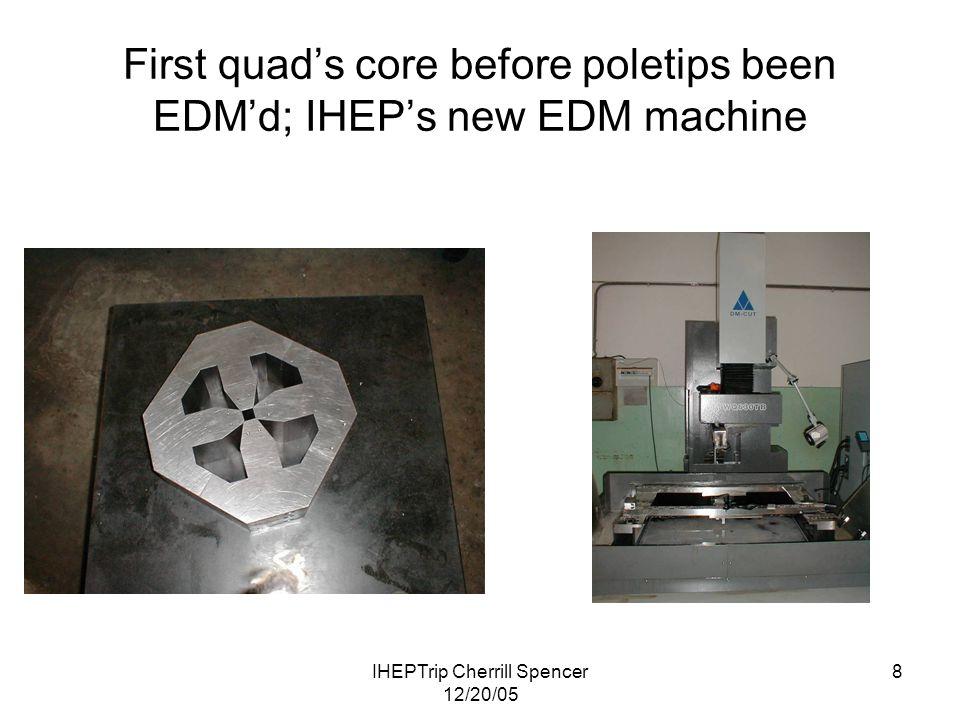 IHEPTrip Cherrill Spencer 12/20/05 8 First quad's core before poletips been EDM'd; IHEP's new EDM machine