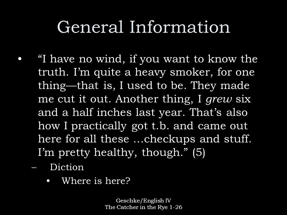 """Geschke/English IV The Catcher in the Rye 1-26 General Information """"I have no wind, if you want to know the truth. I'm quite a heavy smoker, for one t"""