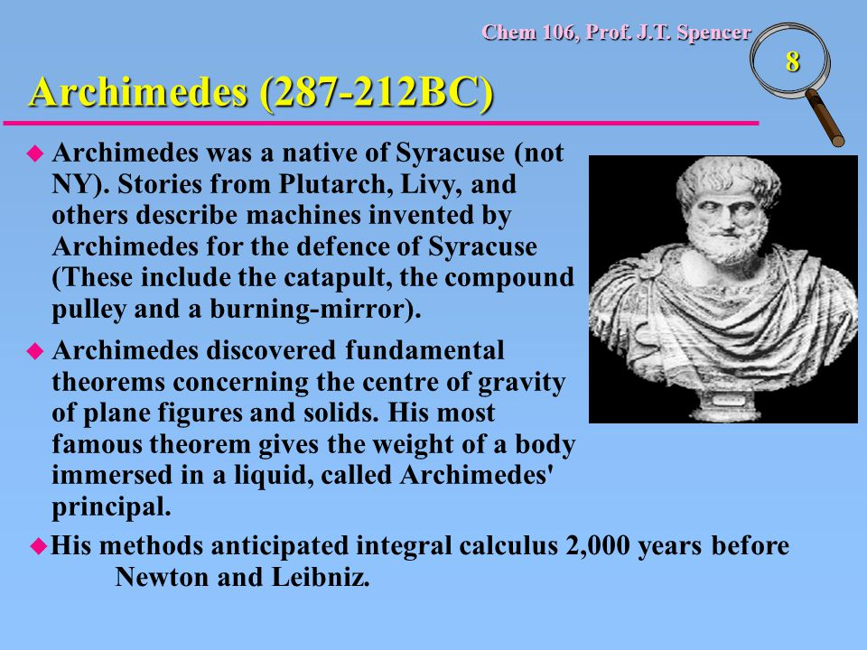 Chem 106, Prof. J.T. Spencer 8 u Archimedes was a native of Syracuse (not NY). Stories from Plutarch, Livy, and others describe machines invented by A