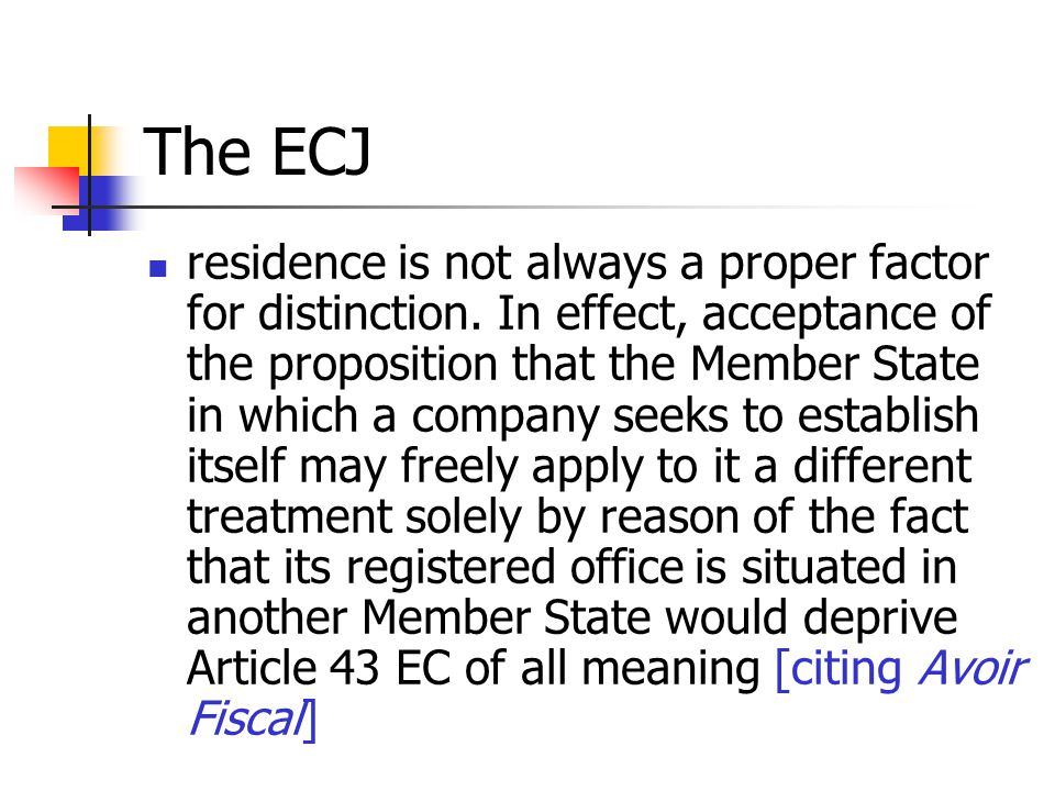 The ECJ residence is not always a proper factor for distinction. In effect, acceptance of the proposition that the Member State in which a company see