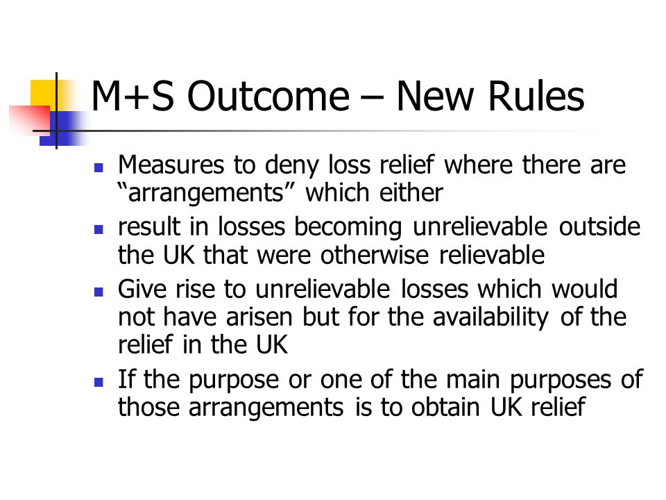 """M+S Outcome – New Rules Measures to deny loss relief where there are """"arrangements"""" which either result in losses becoming unrelievable outside the UK"""