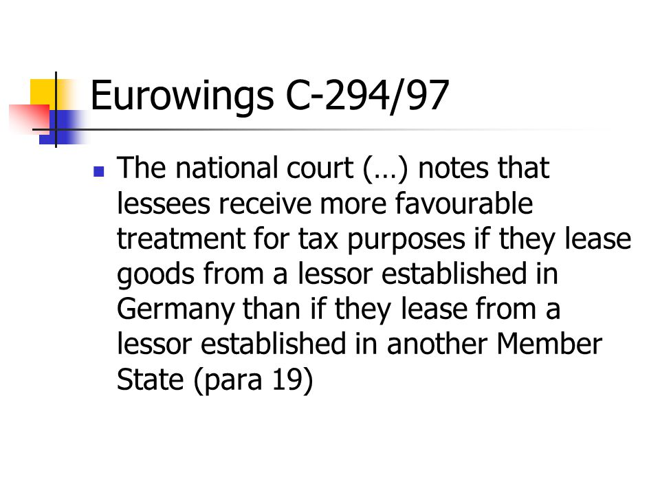 Eurowings C-294/97 The national court (…) notes that lessees receive more favourable treatment for tax purposes if they lease goods from a lessor esta