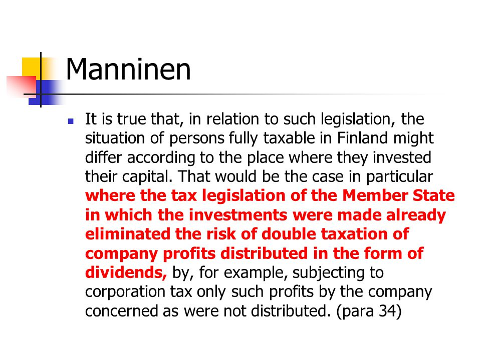 Manninen It is true that, in relation to such legislation, the situation of persons fully taxable in Finland might differ according to the place where