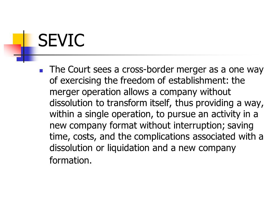 SEVIC The Court sees a cross-border merger as a one way of exercising the freedom of establishment: the merger operation allows a company without diss