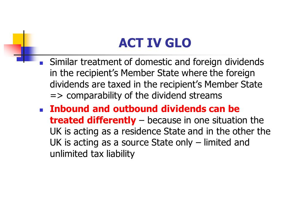 ACT IV GLO Similar treatment of domestic and foreign dividends in the recipient's Member State where the foreign dividends are taxed in the recipient'