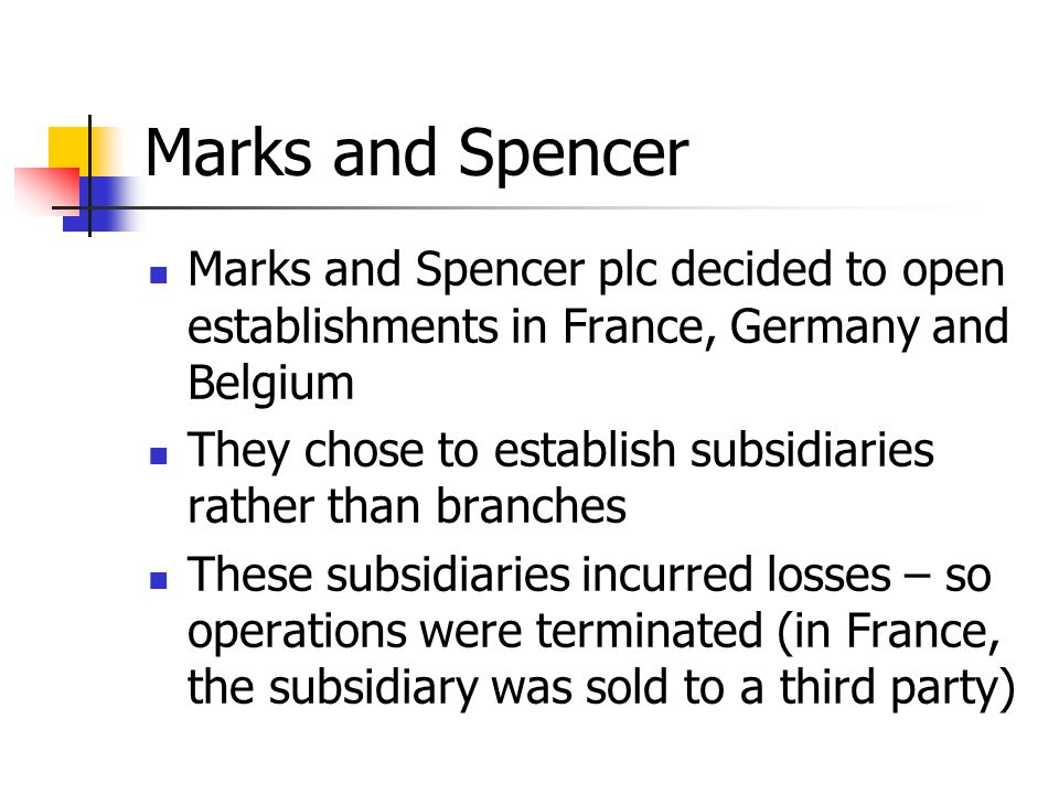 Marks and Spencer Marks and Spencer plc decided to open establishments in France, Germany and Belgium They chose to establish subsidiaries rather than