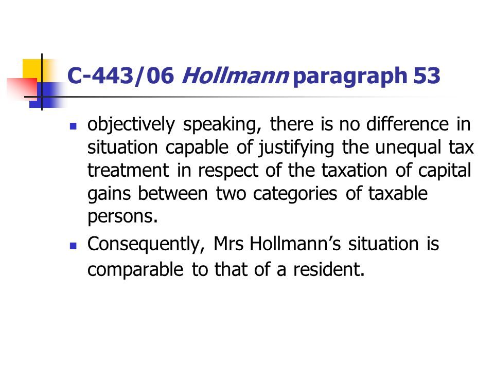 C-443/06 Hollmann paragraph 53 objectively speaking, there is no difference in situation capable of justifying the unequal tax treatment in respect of