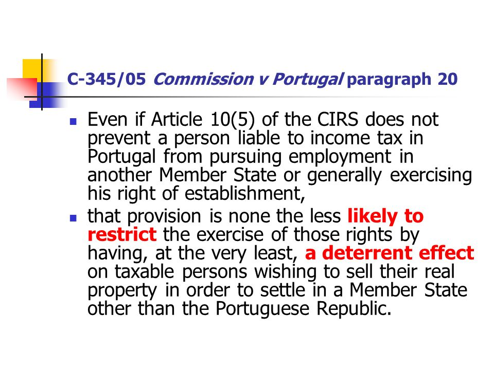 C-345/05 Commission v Portugal paragraph 20 Even if Article 10(5) of the CIRS does not prevent a person liable to income tax in Portugal from pursuing