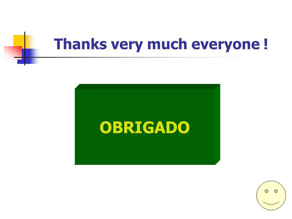 Thanks very much everyone ! OBRIGADO