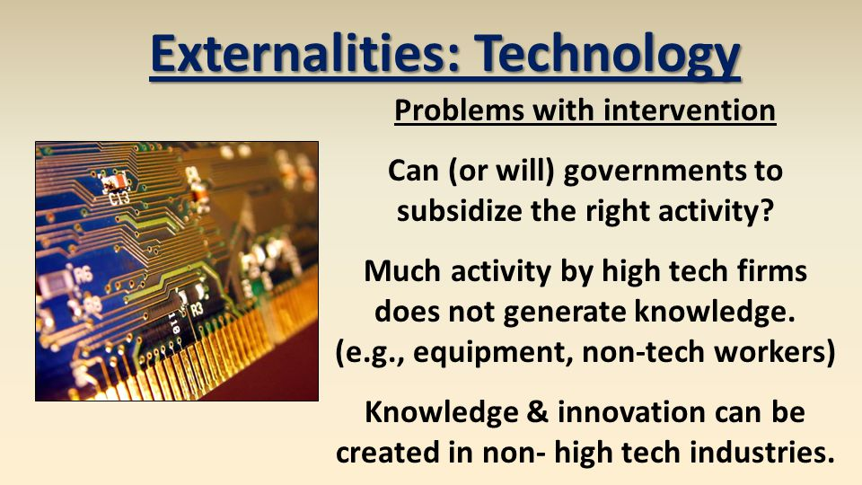 Externalities: Technology Problems with intervention It's difficult to measure the marginal social benefit of externalities.