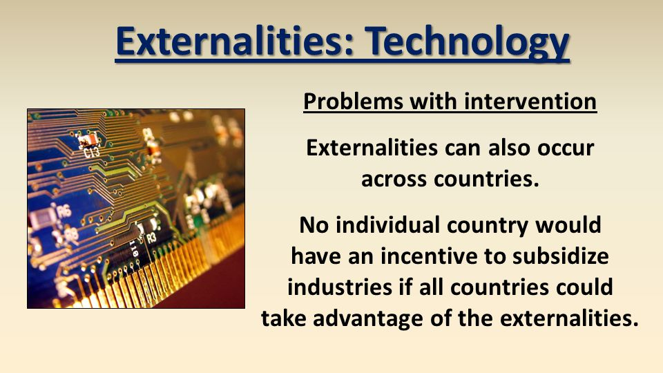 Externalities: Technology The case for government subsidizing technology is quite dubious given those problems.