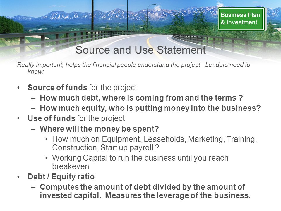 Business Plan & Investment Source and Use Statement Really important, helps the financial people understand the project.