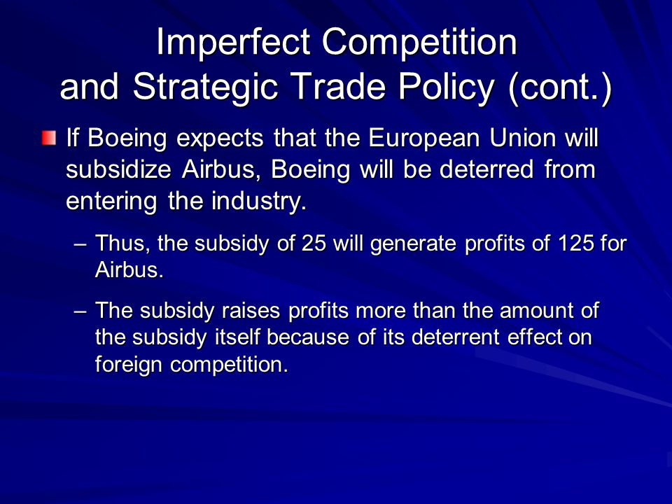 If Boeing expects that the European Union will subsidize Airbus, Boeing will be deterred from entering the industry. –Thus, the subsidy of 25 will gen
