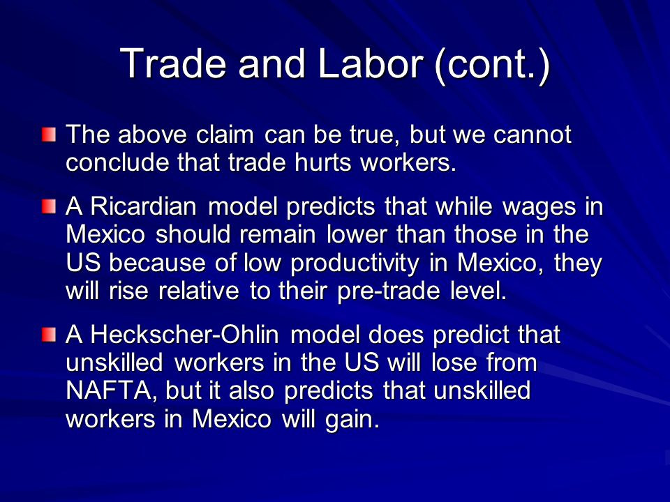 Trade and Labor (cont.) The above claim can be true, but we cannot conclude that trade hurts workers. A Ricardian model predicts that while wages in M