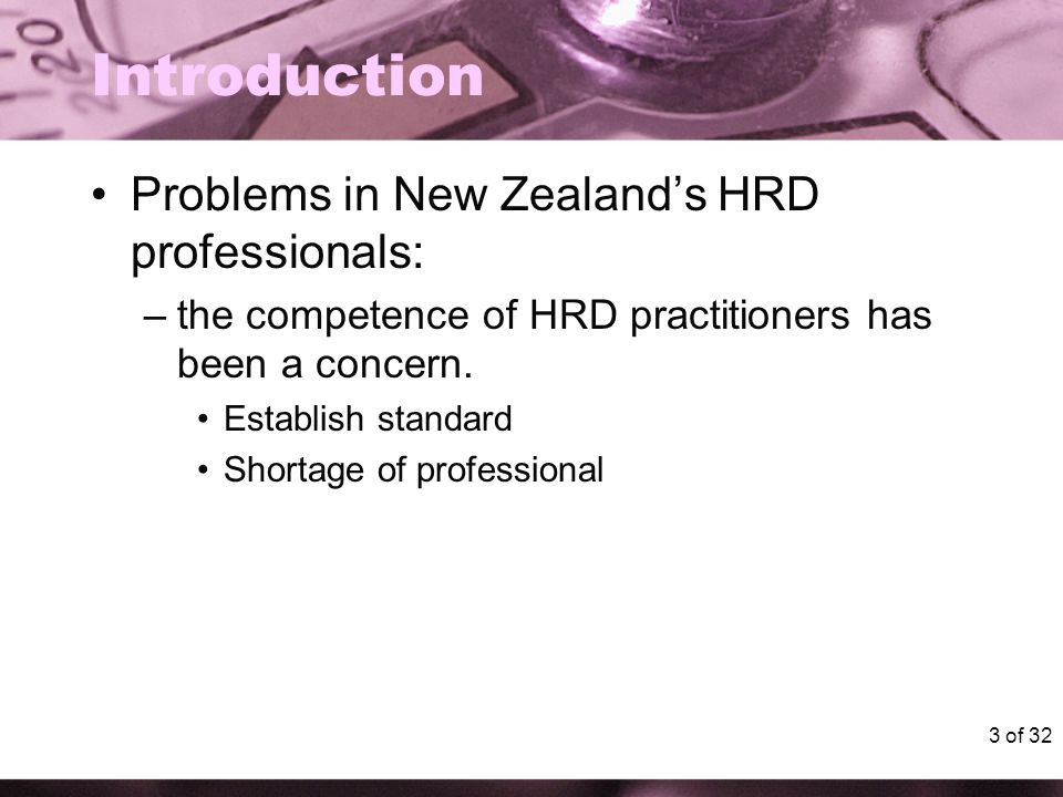 3 of 32 Introduction Problems in New Zealand's HRD professionals: –the competence of HRD practitioners has been a concern. Establish standard Shortage