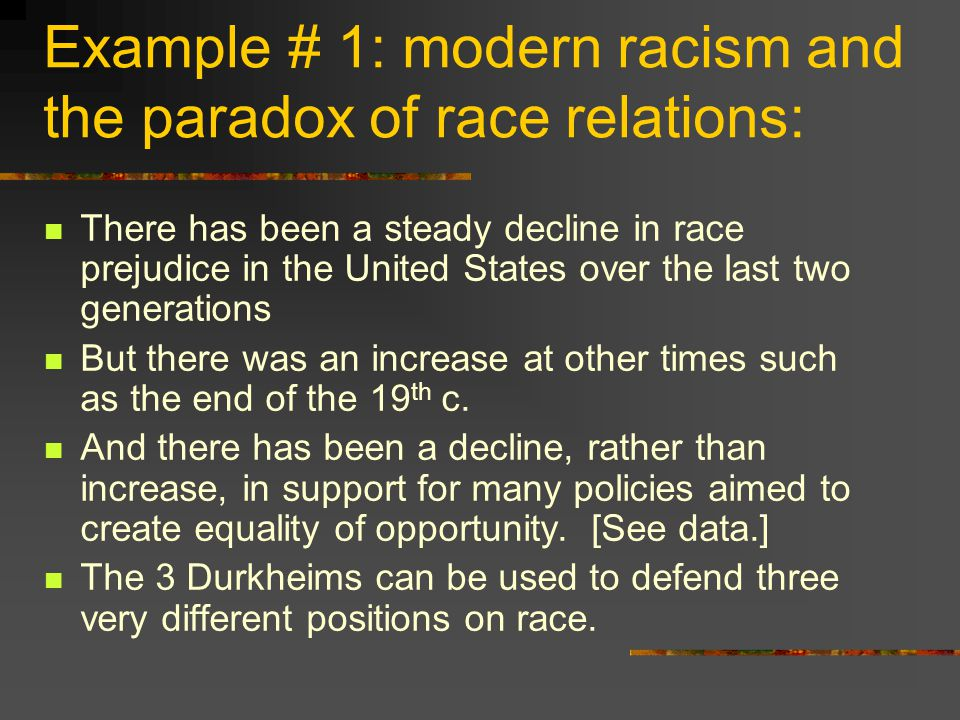 Example # 1: modern racism and the paradox of race relations: There has been a steady decline in race prejudice in the United States over the last two
