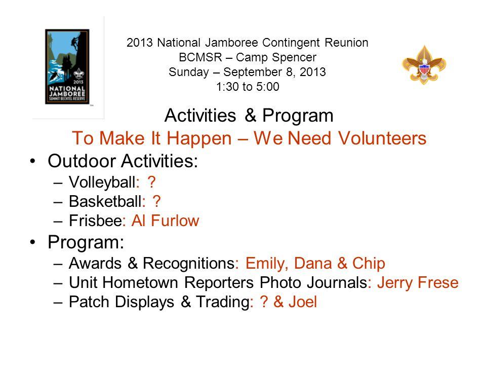 How –Register On-line through DoubleKnot; Visit www.BSAJAMBOREE.ORG www.BSAJAMBOREE.ORG 2013 National Jamboree Contingent Reunion BCMSR – Camp Spencer Sunday – September 8, 2013 1:30 to 5:00