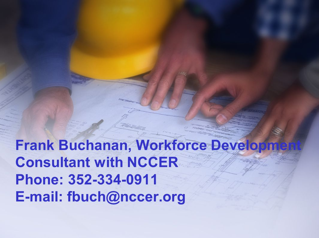 Frank Buchanan, Workforce Development Consultant with NCCER Phone: 352-334-0911 E-mail: fbuch@nccer.org
