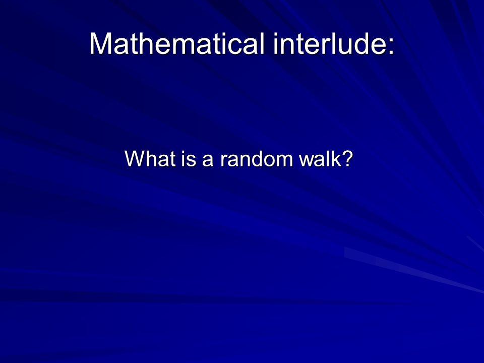 What is a random walk What is a random walk Mathematical interlude: