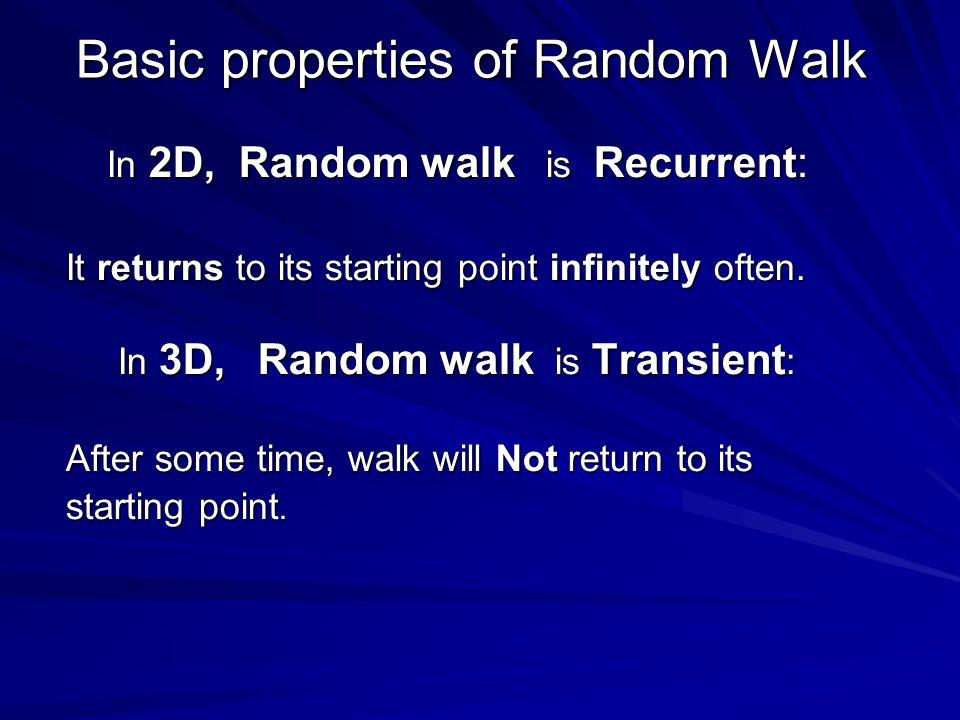 Basic properties of Random Walk In 2D, Random walk is Recurrent: In 2D, Random walk is Recurrent: It returns to its starting point infinitely often.