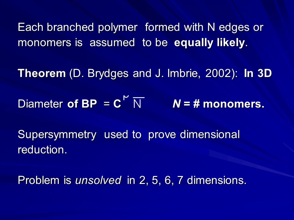 Each branched polymer formed with N edges or monomers is assumed to be equally likely.