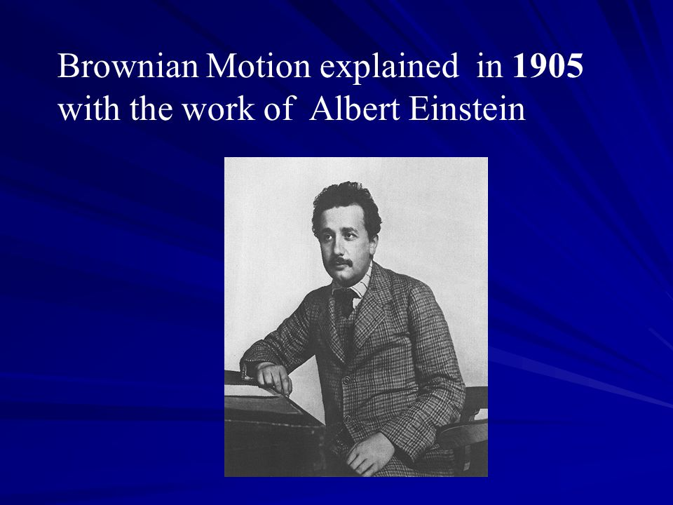 Brownian Motion explained in 1905 with the work of Albert Einstein