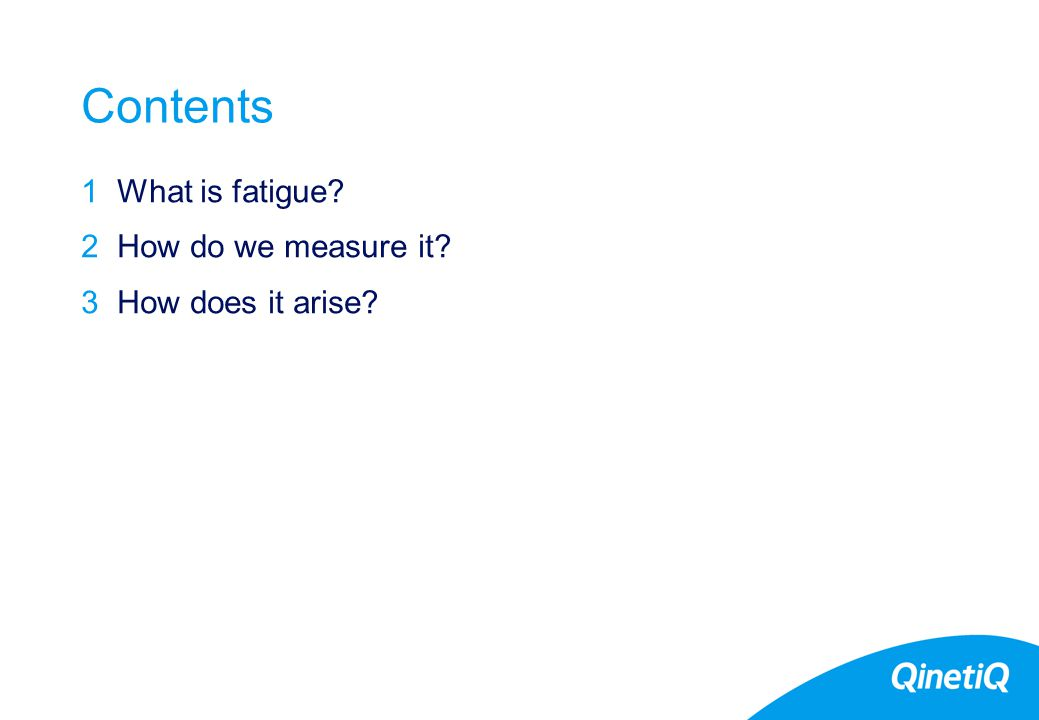 2 Contents 1What is fatigue? 2How do we measure it? 3How does it arise?