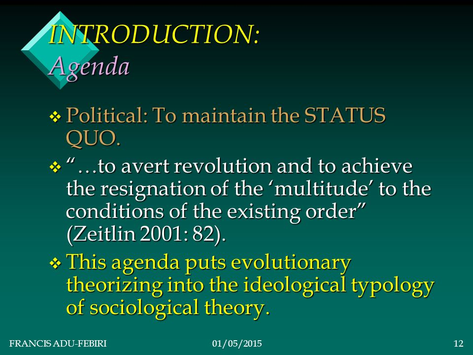 FRANCIS ADU-FEBIRI01/05/201511 INTRODUCTION: Paradigm Shift v Supernatural forces and human/social action have little to do with societal change. v So