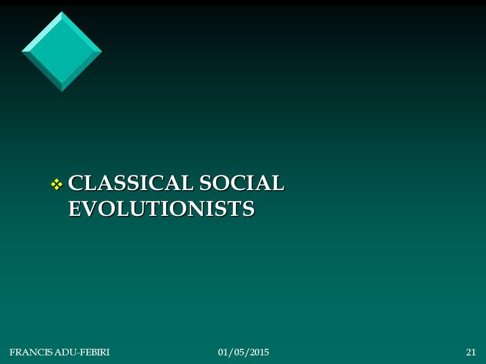 FRANCIS ADU-FEBIRI01/05/201520 SIGNIFICANT FEATURES OF CLASSICAL SOCIAL EVOLUTIONARY THEORIZING v4v4v4v4.