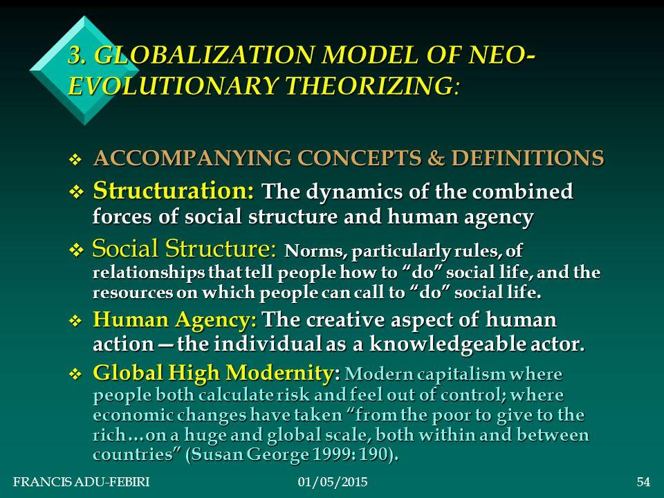 FRANCIS ADU-FEBIRI01/05/201553 3. GLOBALIZATION MODEL OF NEO- EVOLUTIONARY THEORIZING : v 2.