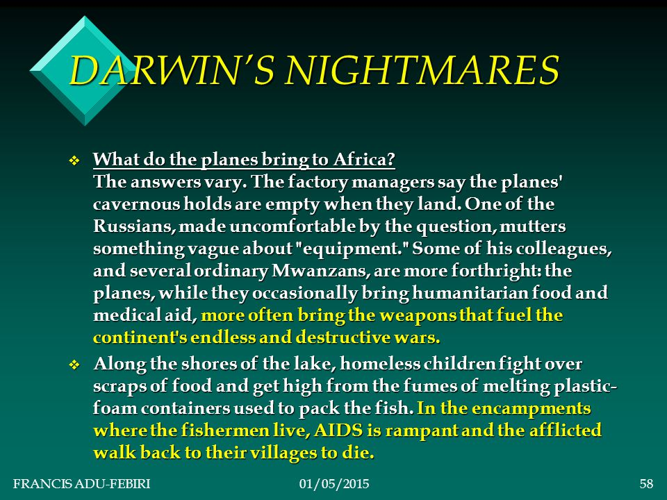 FRANCIS ADU-FEBIRI01/05/201557 DARWIN'S NIGHTMARES v Unnatural Selections is the Rule: –MOVIE REVIEW: DARWIN S NIGHTMARE By A.