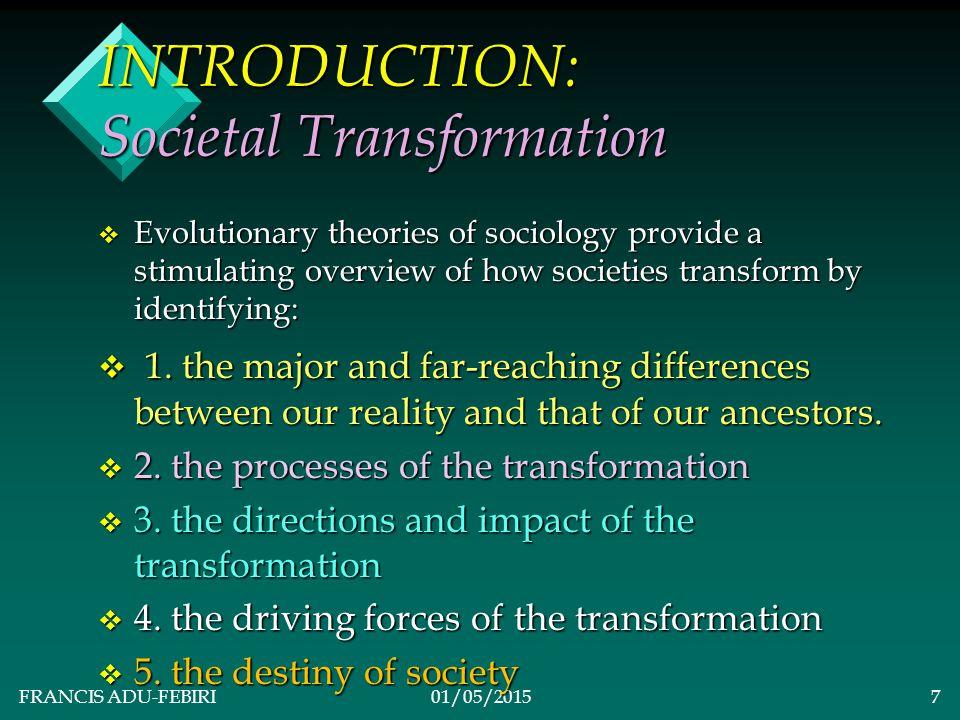FRANCIS ADU-FEBIRI01/05/20156 v EVOLUTIONARY SELECTION (x) x Transformation of the Social World Y