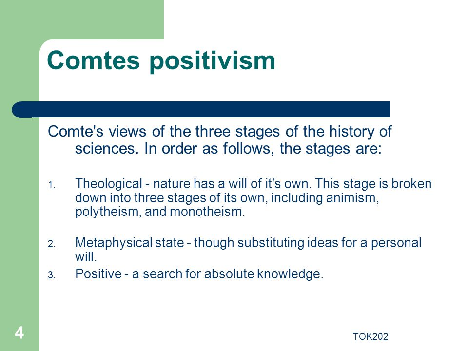 TOK202 4 Comtes positivism Comte's views of the three stages of the history of sciences. In order as follows, the stages are: 1. Theological - nature