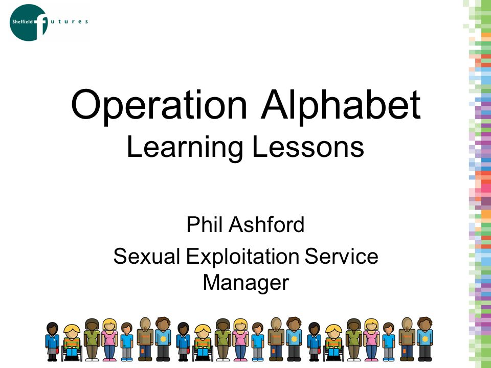 Operation Alphabet Learning Lessons Phil Ashford Sexual Exploitation Service Manager