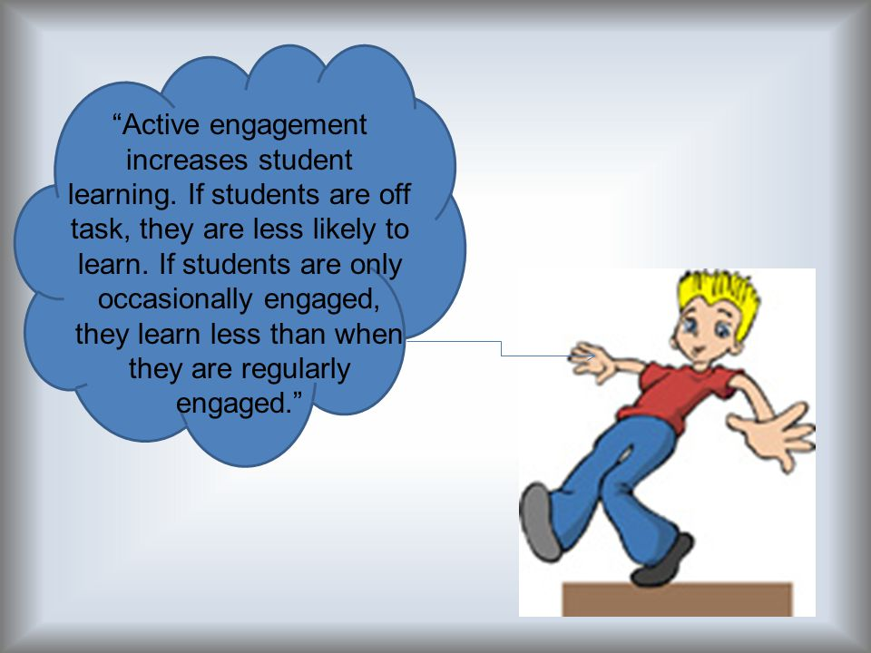 Active engagement increases student learning.