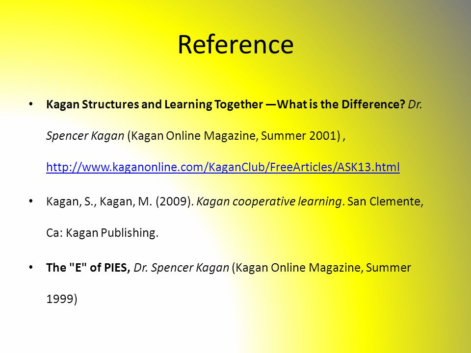 Reference Kagan Structures and Learning Together —What is the Difference? Dr. Spencer Kagan (Kagan Online Magazine, Summer 2001), http://www.kaganonli