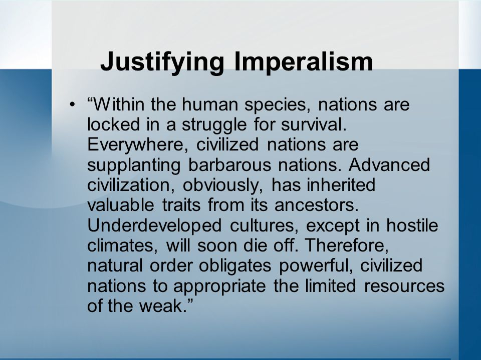 Justifying Imperalism Within the human species, nations are locked in a struggle for survival.