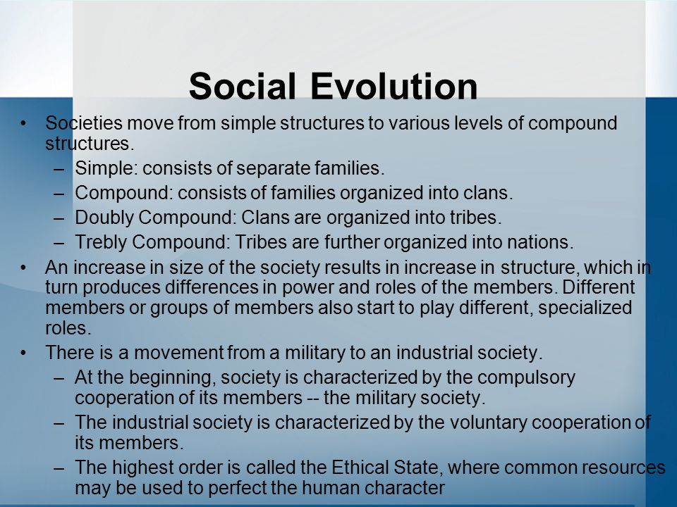 Social Evolution Societies move from simple structures to various levels of compound structures.
