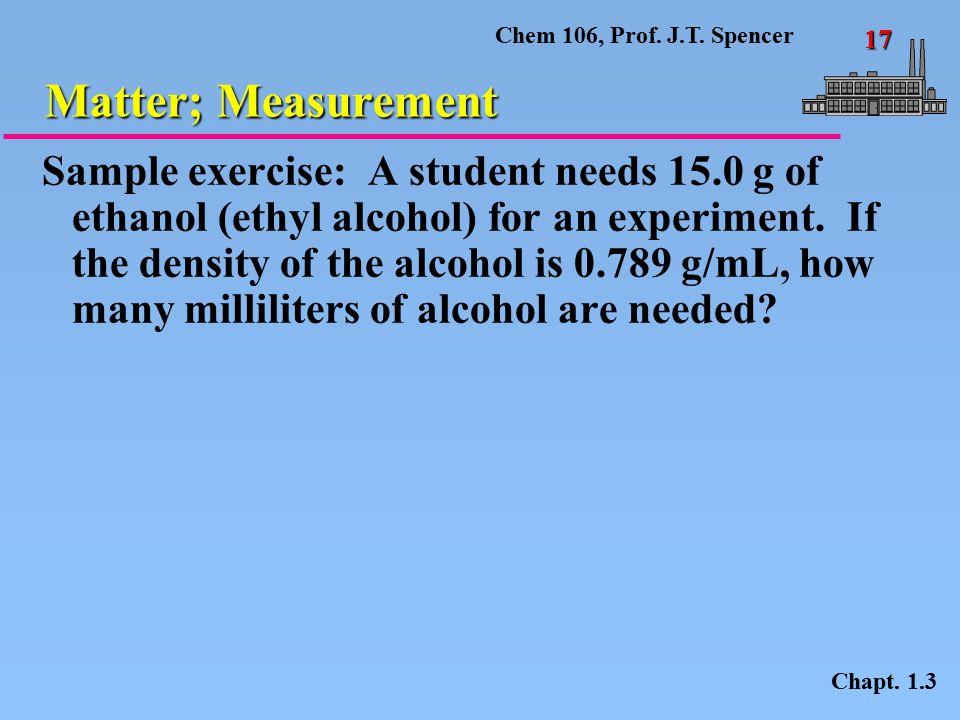 Chem 106, Prof.J.T. Spencer 17 Matter; Measurement Chapt.