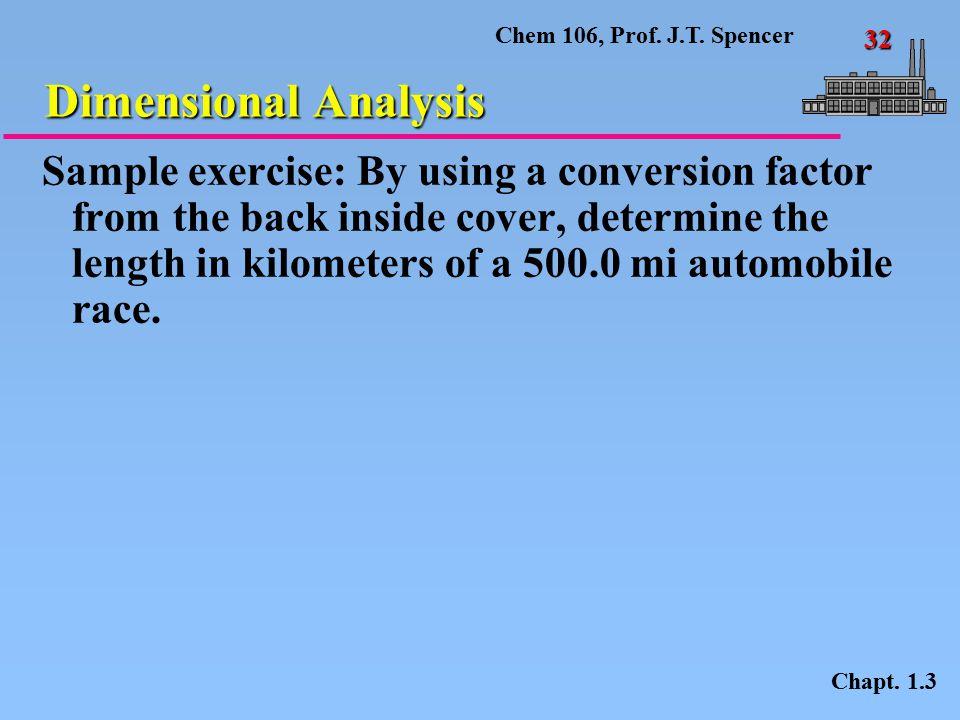 Chem 106, Prof.J.T. Spencer 32 Dimensional Analysis Chapt.