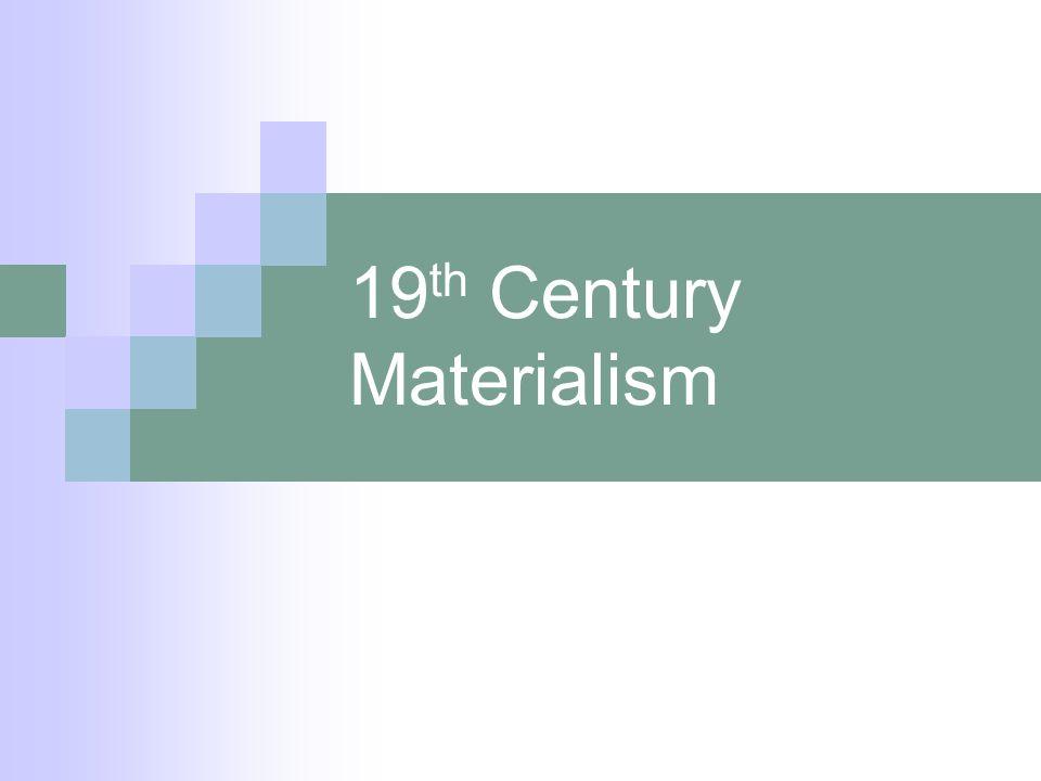 19 th Century Materialism