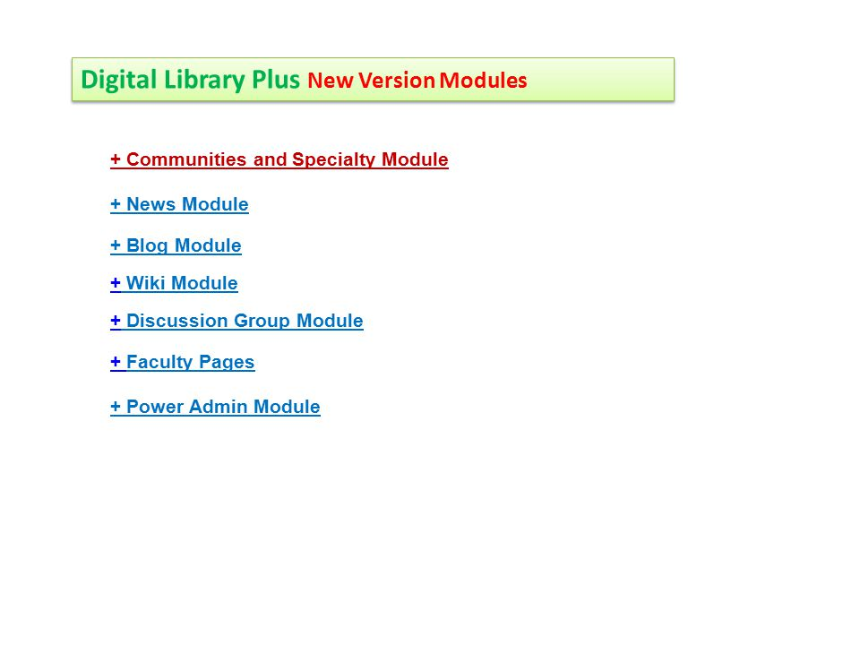 Digital Library Plus New Version Modules + Communities and Specialty Module + News Module + Blog Module ++ Wiki Module ++ Discussion Group Module + + Faculty Pages + Power Admin Module
