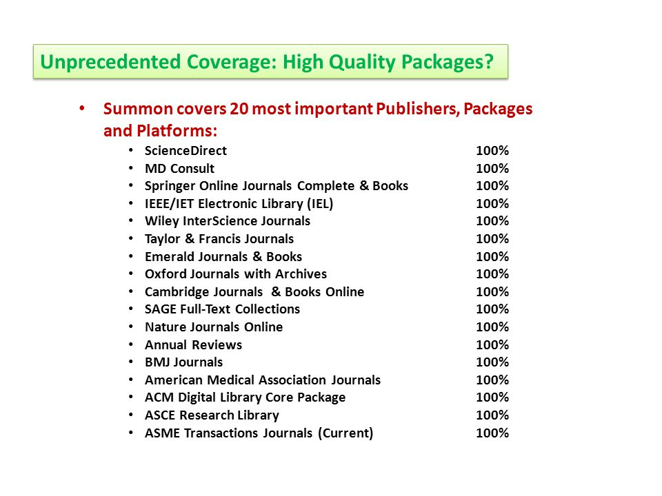 Unprecedented Coverage: High Quality Packages? Summon covers 20 most important Publishers, Packages and Platforms: ScienceDirect100% MD Consult100% Sp