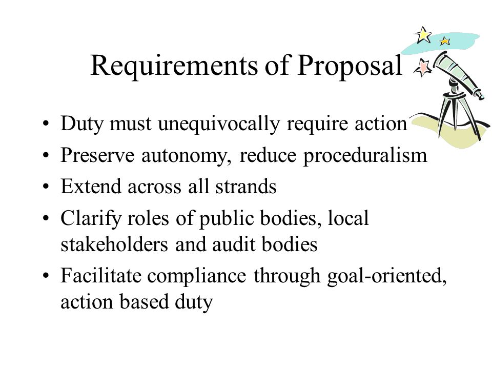Requirements of Proposal Duty must unequivocally require action Preserve autonomy, reduce proceduralism Extend across all strands Clarify roles of pub