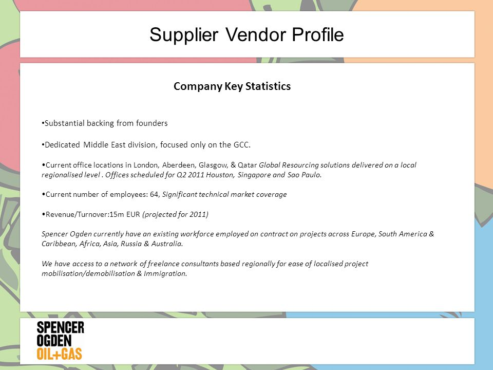 Supplier Vendor Profile Company Key Statistics Substantial backing from founders Dedicated Middle East division, focused only on the GCC.