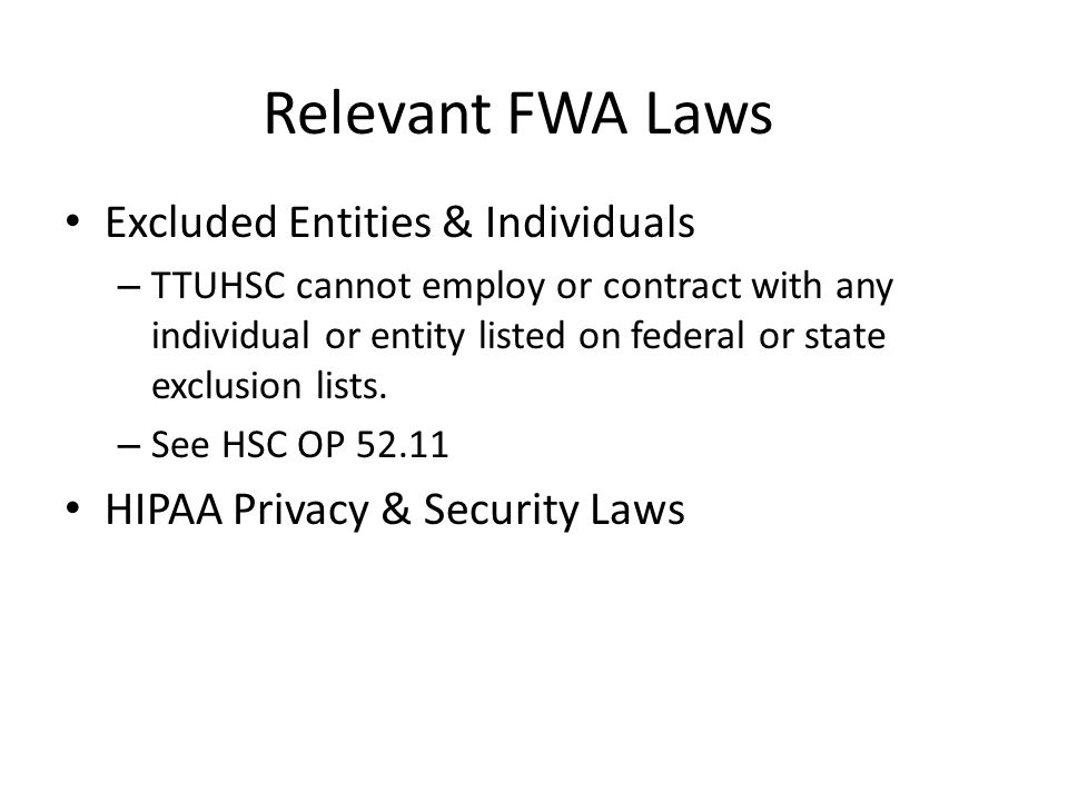 Relevant FWA Laws Excluded Entities & Individuals – TTUHSC cannot employ or contract with any individual or entity listed on federal or state exclusion lists.