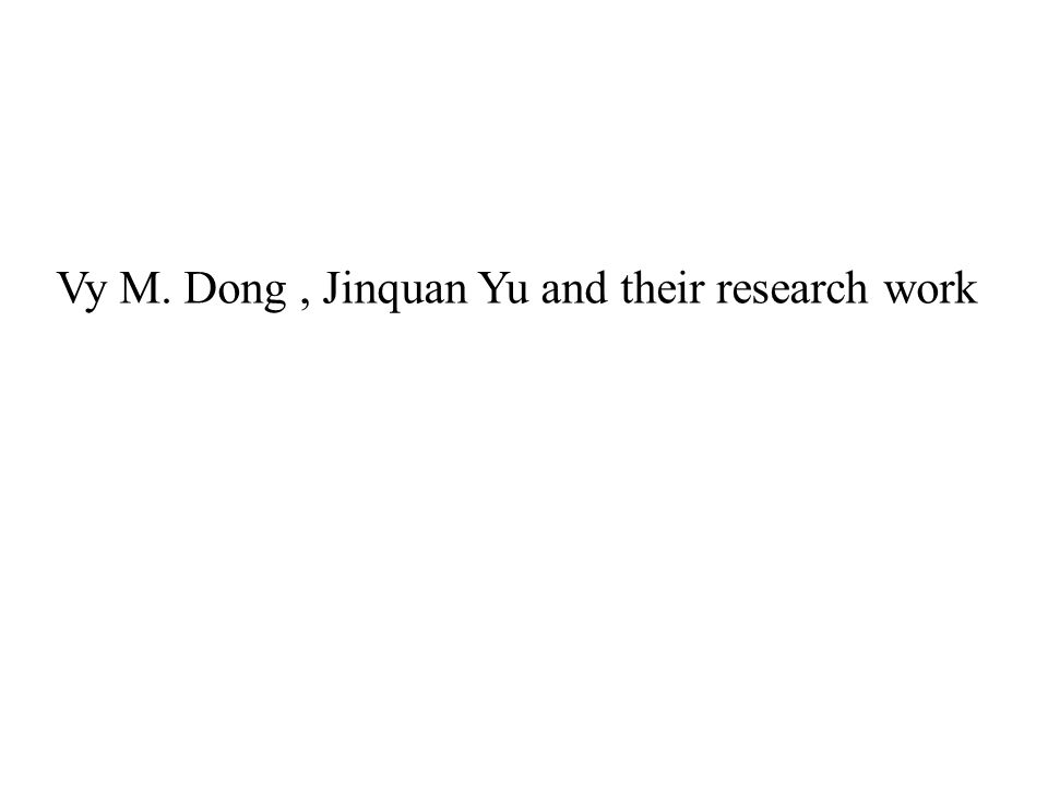 Vy M. Dong, Jinquan Yu and their research work