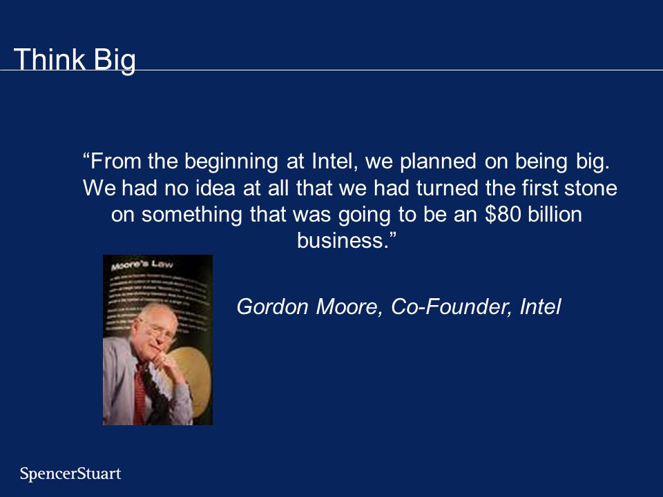From the beginning at Intel, we planned on being big.